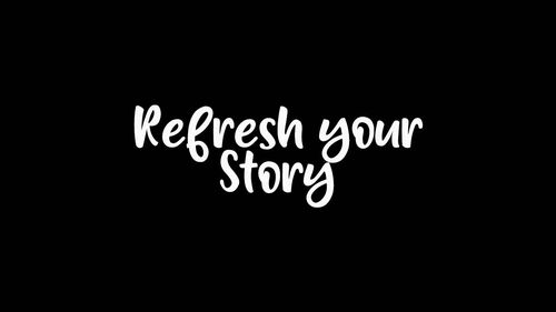 Refresh your story